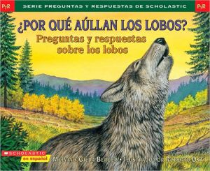 ¿Por qué aullan los lobos? (Why Do Wolves Howl?) book written by Gilda Berger