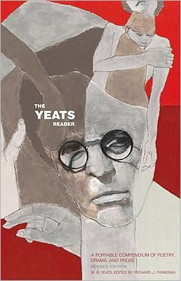 The Yeats Reader, Revised Edition: A Portable Compendium of Poetry, Drama, and Prose book written by William Butler Yeats