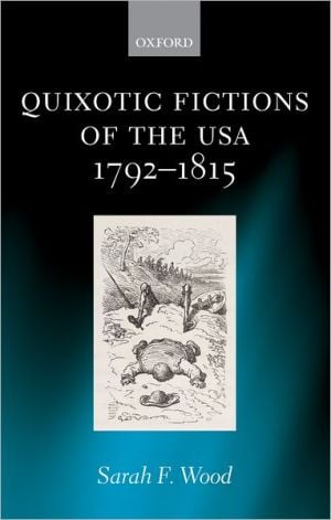 Quixotic Fictions of the USA 1792-1815 written by Sarah Florence Wood