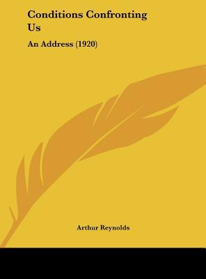 Conditions Confronting Us: An Address (1920) written by Reynolds, Arthur