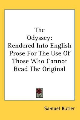 The Odyssey: Rendered Into English Prose for the Use of Those Who Cannot Read the Original written by Butler, Samuel