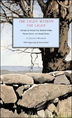 The Light Within the Light: Portraits of Donald Hall, Richard Wilbur, Maxine Kumin, and Stanley Kunitz book written by Jeanne Braham