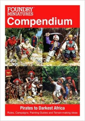 Foundry Miniatures Compendium: Pirates to Darkest Africa book written by Wargame Foundry
