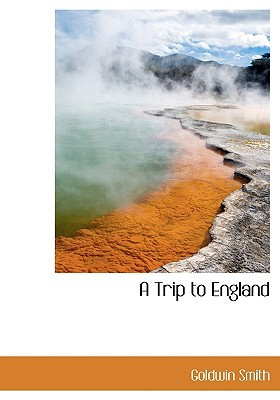 A Trip to England book written by Smith, Goldwin