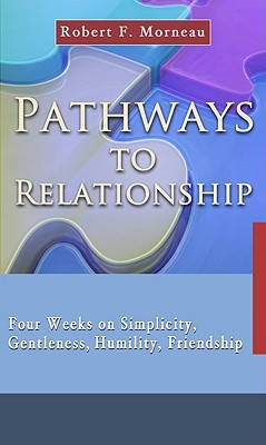 Pathways to Relationship: Four Weeks on Simplicity, Gentleness, Humility, Friendship written by Morneau, Robert F.