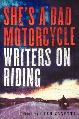 She's A Bad Motorcycle: Writers on Riding written by Geno Zanetti