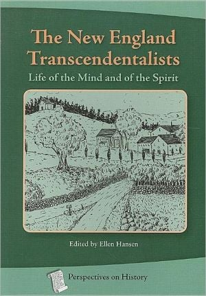The New England Transcendentalists: Life of the Mind and of the Spirit (Perspectives on History Series) written by Ellen Hansen