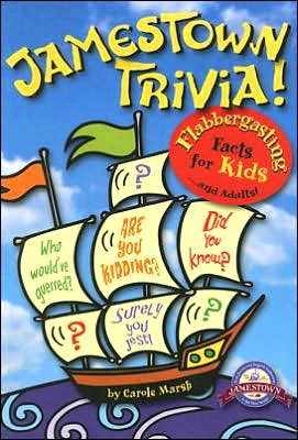 Jamestown Trivia! Flabbergasting Facts for Kids . . . and Adults! book written by Carole Marsh