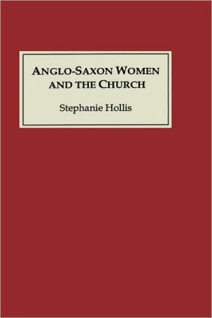 Anglo-Saxon Women and the Church: Sharing a Common Fate book written by Stephanie Hollis