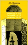 Episodes in the Mathematics of Medieval Islam written by J.L. Berggren