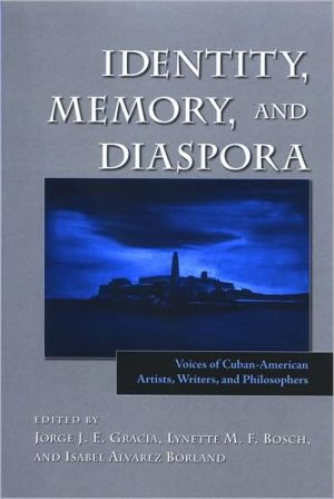 Identity, Memory, and Diaspora: Voices of Cuban-American Artists, Writers, and Philosophers book written by Jorge J. E. Gracia