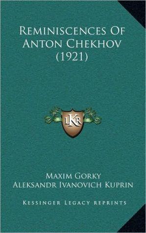 Reminiscences of Anton Chekhov (1921) written by Gorky, Maxim , Kuprin, Aleksandr Ivanovich , Bunin, Ivan Alekseevich