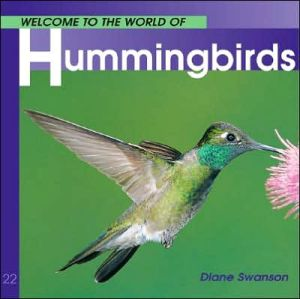 Welcome to the World of Hummingbirds book written by Diane Swanson