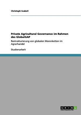 Private Agricultural Governance Im Rahmen Des Globalgap written by Christoph Scabell