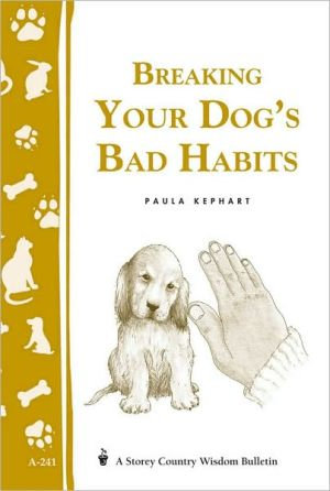 Breaking Your Dog's Bad Habits (Country Wisdom Bulletin Series) book written by Paula Kephart