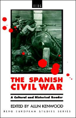 The Spanish Civil War; A Cultural and Historical Reader book written by Alun Kenwood