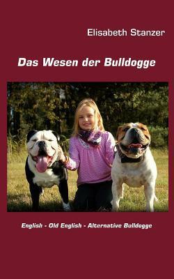Das Wesen Der Bulldogge book written by Elisabeth Stanzer