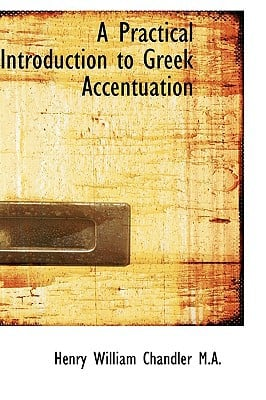 A Practical Introduction to Greek Accentuation book written by Chandler, Henry William