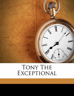 Tony the Exceptional book written by NORRIS, W. E. WILLI , Norris, W. E.