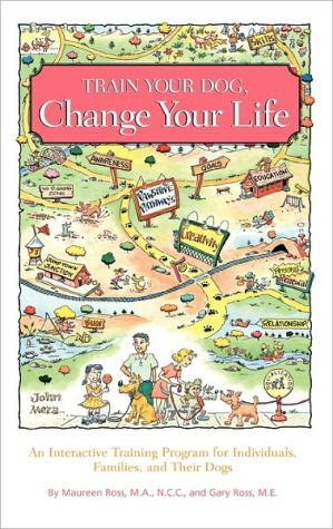 Train Your Dog, Change Your Life: An Interactive Training Program for Individuals, Families, and Their Dogs book written by Gary Ross