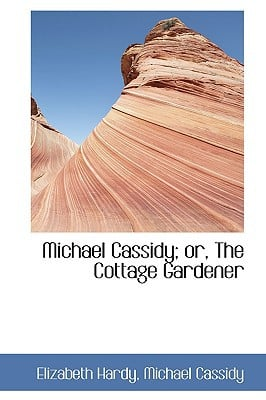 Michael Cassidy; Or, the Cottage Gardener written by Hardy, Elizabeth