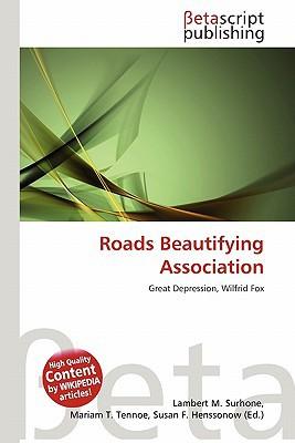 Roads Beautifying Association book written by Surhone, Lambert M. , Tennoe, Mariam T. , Henssonow, Susan F.