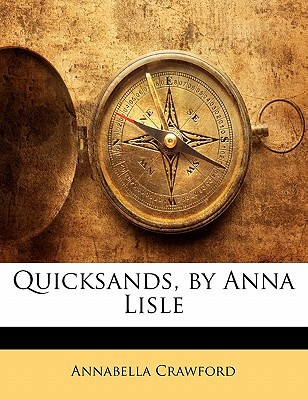 Quicksands, by Anna Lisle book written by Crawford, Annabella