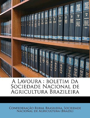 A Lavoura: Boletim Da Sociedade Nacional de Agricultura Brazileira book written by Brasileira, Confederao Rural , Sociedade Nacional De Agricultura (Brazi, Nacional De Agricu