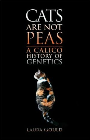 Cats Are Not Peas: A Calico History of Genetics, Second Edition book written by Laura Gould