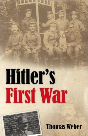 Hitler's First War: Adolf Hitler, the Men of the List Regiment, and the First World War book written by Thomas Weber