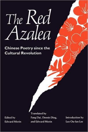 The Red Azalea: Chinese Poetry since the Cultural Revolution book written by Edward Morin