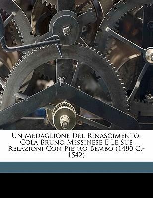 Un Medaglione del Rinascimento; Cola Bruno Messinese E Le Sue Relazioni Con Pietro Bembo (1480 C.-1542) book written by , CIAN, VIT , 1862-1951, Cian Vittorio
