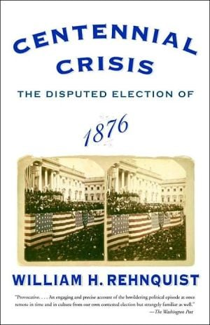 Centennial Crisis: The Disputed Election of 1876 book written by William H. Rehnquist