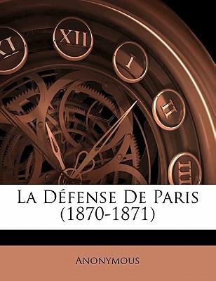 La Dfense de Paris (1870-1871 book written by Anonymous