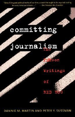 Committing Journalism: The Prison Writings of Red Hog book written by Dannie M. Martin