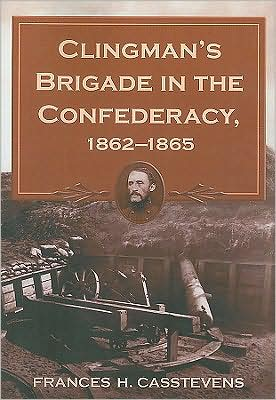 Clingman's Brigade in the Confederacy, 1862-1865 book written by Frances H. Casstevens