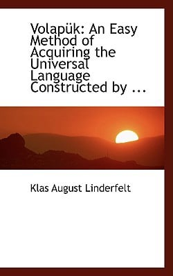 Volapa1/4k: An Easy Method of Acquiring the Universal Language Constructed by ... book written by Linderfelt, Klas August