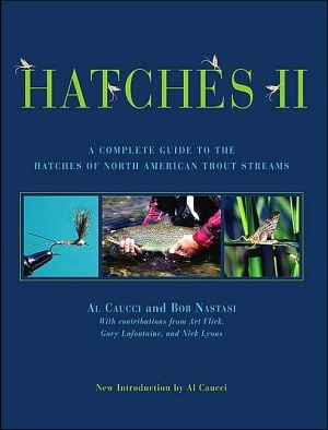 Hatches II: A Complete Guide to the Hatches of North American Trout Streams book written by Al Caucci