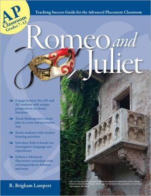 Advanced Placement Classroom - Romeo and Juliet (Teaching Success Guide for the Advanced Placement Classroom) book written by R Brigham Lampert