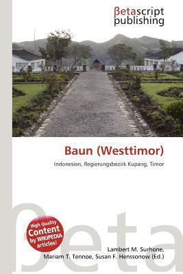 Baun (Westtimor) written by Lambert M. Surhone