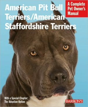 American Pit Bull Terriers/American Staffordshire Terriers (Complete Pet Owner's Manual Series) book written by Joe Stahlkuppe