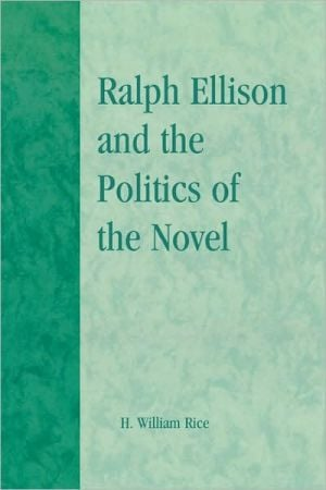 Ralph Ellison And The Politics Of The Novel book written by Herbert William Rice