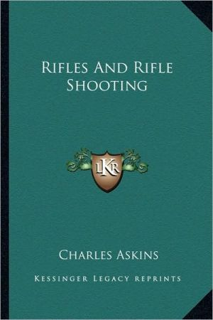 Rifles And Rifle Shooting book written by Charles Askins