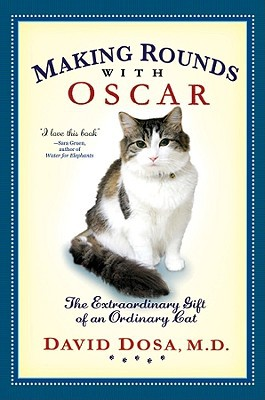 Making Rounds with Oscar: The Extraordinary Gift of an Ordinary Cat book written by David Dosa M.D.