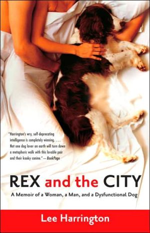 Rex and the City: A Memoir of a Woman, a Man, and a Dysfunctional Dog book written by Lee Harrington