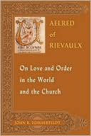 Aelred of Rievaulx on Love and Order in the World and the Church book written by John R. Sommerfeldt