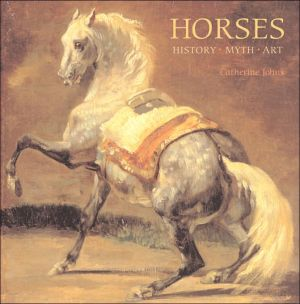 Horses: History, Myth, Art book written by Catherine Johns