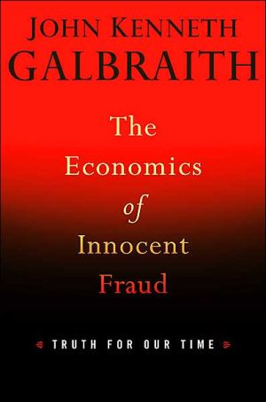 The Economics of Innocent Fraud: Truth for Our Time book written by John Kenneth Galbraith