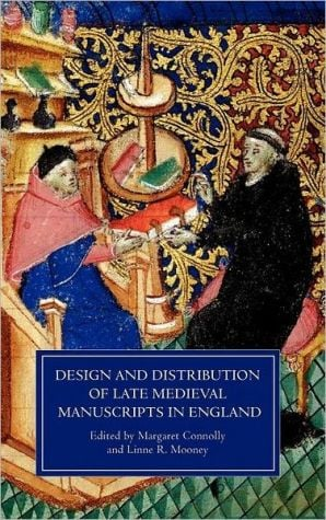 Design and Distribution of Late Medieval Manuscripts in England book written by Margaret Connolly