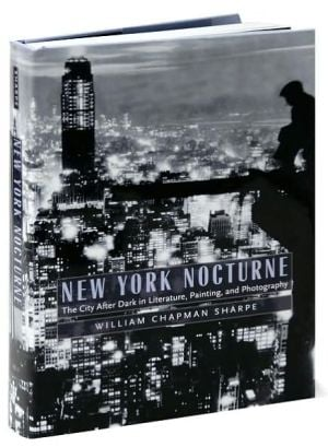 New York Nocturne: The City After Dark in Literature, Painting, and Photography, 1850-1950 book written by William Chapman Sharpe